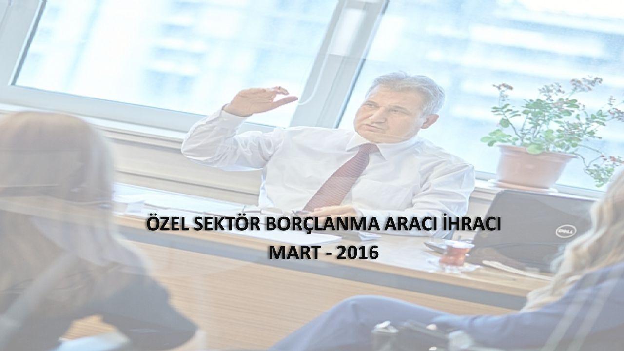 ÖZEL SEKTÖR BORÇLANMA ARACI İHRACI MART - 2016 ÖZEL SEKTÖR BORÇLANMA ARACI İHRACI MART - 2016