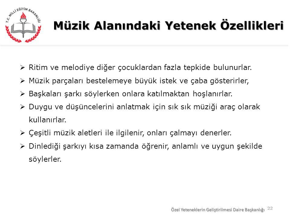 22 Müzik Alanındaki Yetenek Özellikleri  Ritim ve melodiye diğer çocuklardan fazla tepkide bulunurlar.