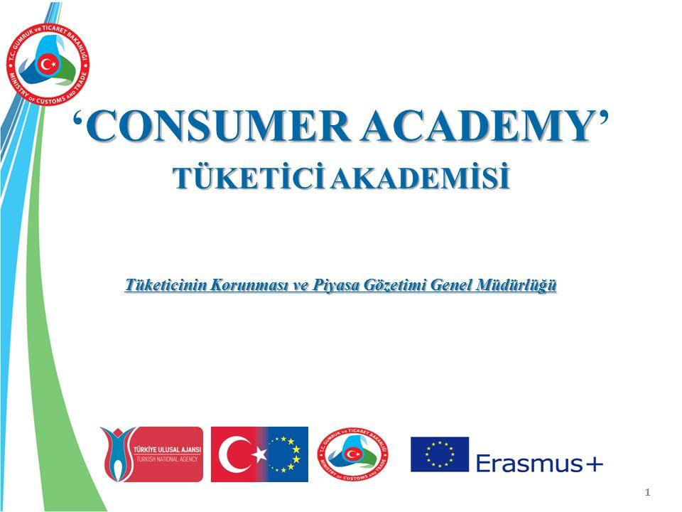 1 CONSUMER ACADEMY 'CONSUMER ACADEMY' TÜKETİCİ AKADEMİSİ Tüketicinin Korunması ve Piyasa Gözetimi Genel Müdürlüğü
