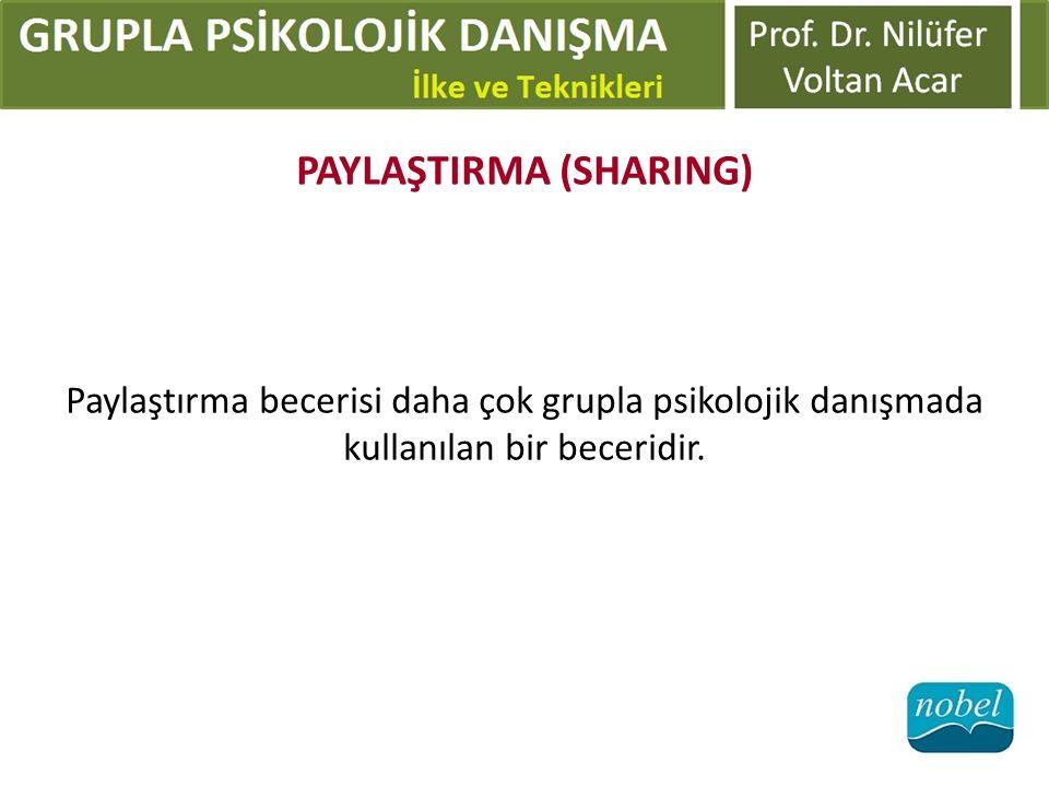 PAYLAŞTIRMA (SHARING) Paylaştırma becerisi daha çok grupla psikolojik danışmada kullanılan bir beceridir.