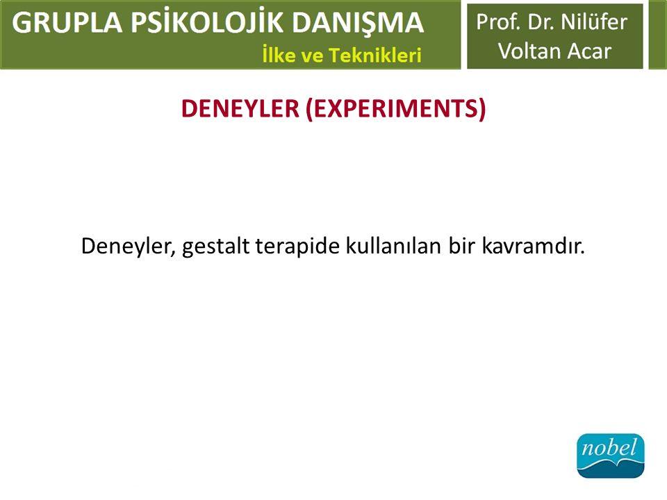DENEYLER (EXPERIMENTS) Deneyler, gestalt terapide kullanılan bir kavramdır.