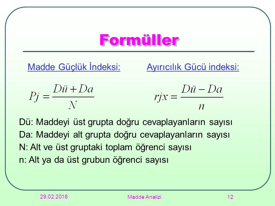 29.02.2016 Madde Analizi 12 FormüllerFormüller Madde Güçlük İndeksi:Ayırıcılık Gücü indeksi: Dü: Maddeyi üst grupta doğru cevaplayanların sayısı Da: M