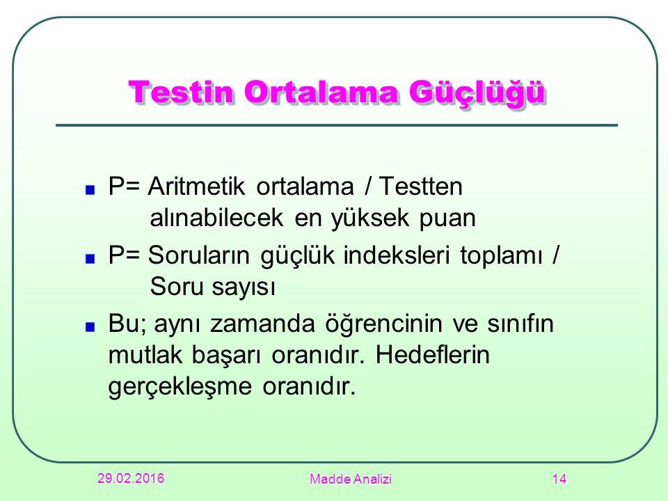 Testin Ortalama Güçlüğü P= Aritmetik ortalama / Testten alınabilecek en yüksek puan P= Soruların güçlük indeksleri toplamı / Soru sayısı Bu; aynı zama