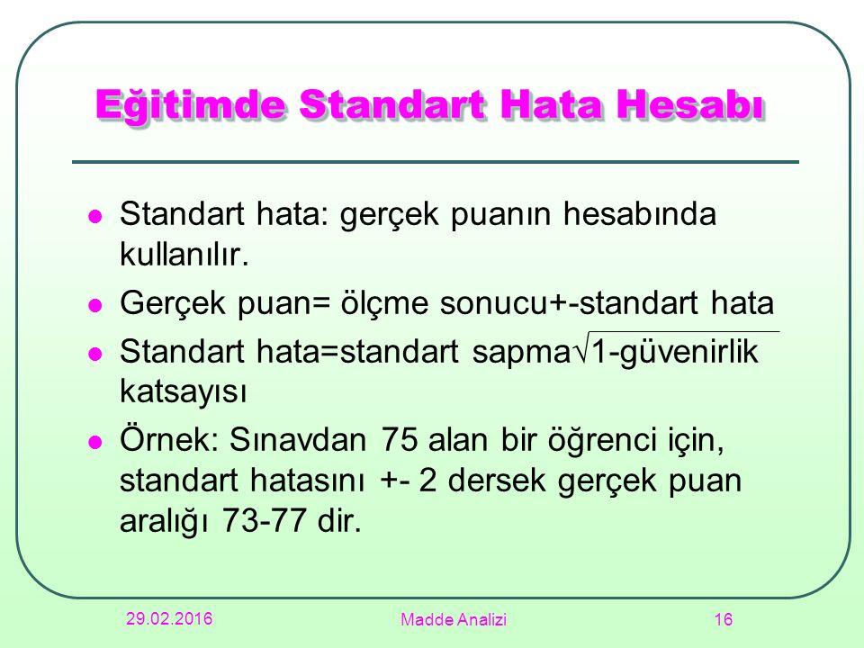 Standart hata: gerçek puanın hesabında kullanılır. Gerçek puan= ölçme sonucu+-standart hata Standart hata=standart sapma√1-güvenirlik katsayısı Örnek:
