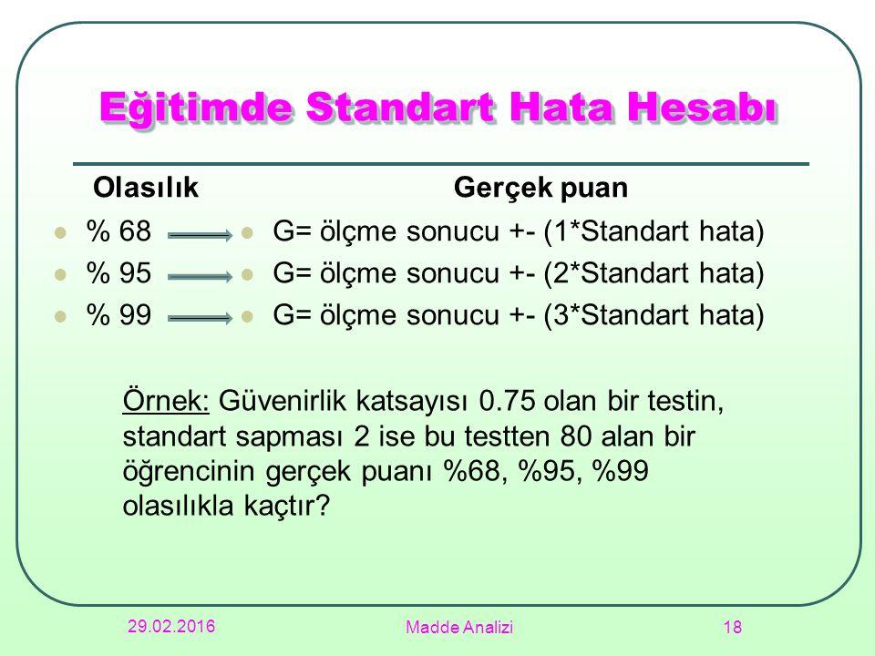 Olasılık % 68 % 95 % 99 Gerçek puan G= ölçme sonucu +- (1*Standart hata) G= ölçme sonucu +- (2*Standart hata) G= ölçme sonucu +- (3*Standart hata) 29.