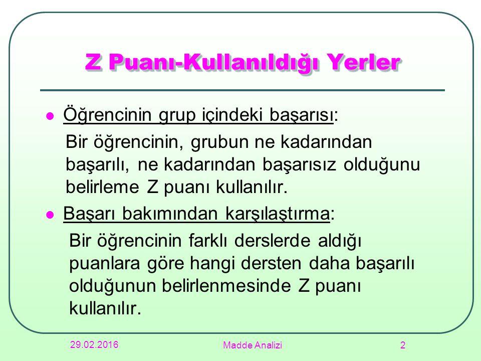 Z Puanı-Kullanıldığı Yerler Öğrencinin grup içindeki başarısı: Bir öğrencinin, grubun ne kadarından başarılı, ne kadarından başarısız olduğunu belirle