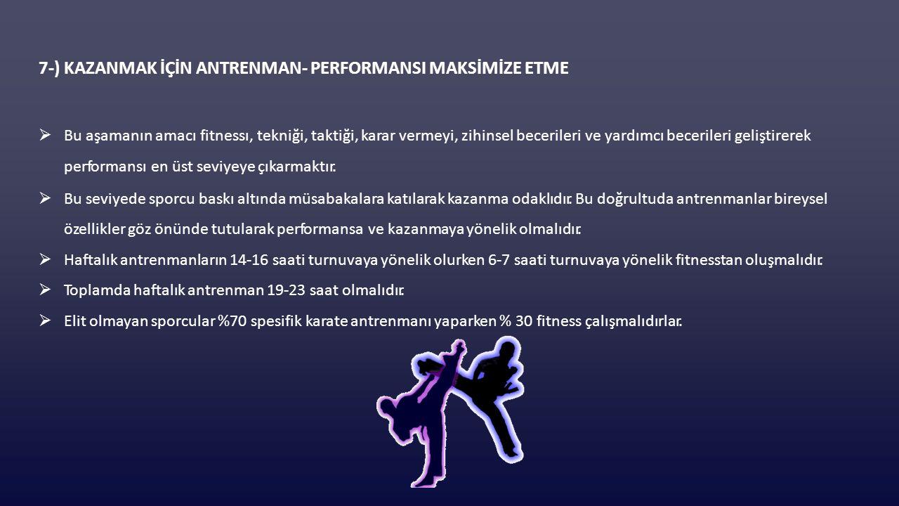 7-) KAZANMAK İÇİN ANTRENMAN- PERFORMANSI MAKSİMİZE ETME  Bu aşamanın amacı fitnessı, tekniği, taktiği, karar vermeyi, zihinsel becerileri ve yardımcı