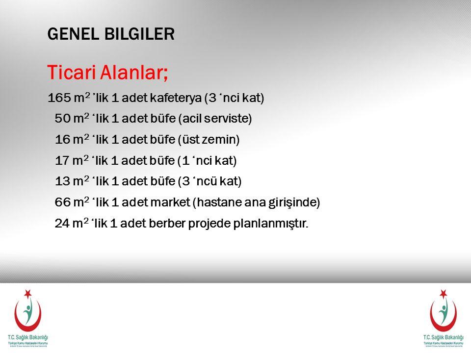 GENEL BILGILER Ticari Alanlar; 165 m 2 'lik 1 adet kafeterya (3 'nci kat) 50 m 2 'lik 1 adet büfe (acil serviste) 16 m 2 'lik 1 adet büfe (üst zemin)