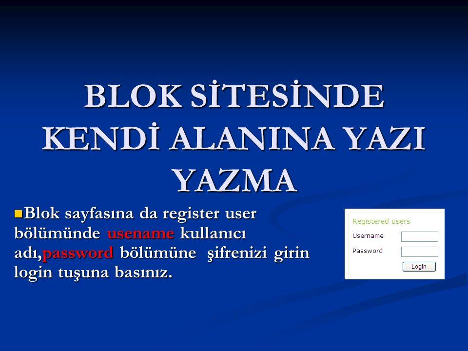 BLOK SİTESİNDE KENDİ ALANINA YAZI YAZMA Blok sayfasına da register user bölümünde usename kullanıcı adı,password bölümüne şifrenizi girin login tuşuna basınız.