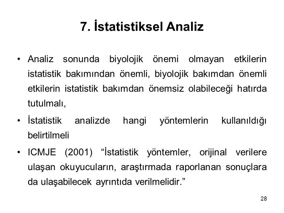 28 7. İstatistiksel Analiz Analiz sonunda biyolojik önemi olmayan etkilerin istatistik bakımından önemli, biyolojik bakımdan önemli etkilerin istatist
