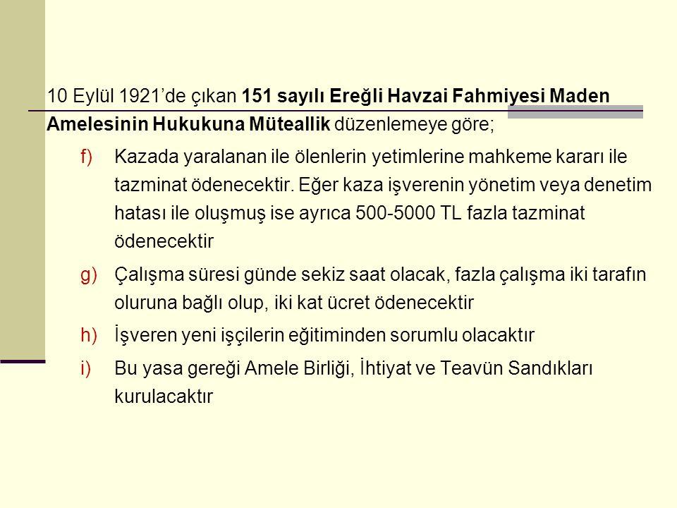 10 Eylül 1921'de çıkan 151 sayılı Ereğli Havzai Fahmiyesi Maden Amelesinin Hukukuna Müteallik düzenlemeye göre; f)Kazada yaralanan ile ölenlerin yetimlerine mahkeme kararı ile tazminat ödenecektir.