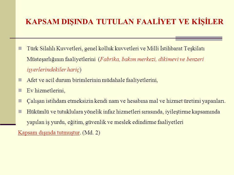 KAPSAM DIŞINDA TUTULAN FAALİYET VE KİŞİLER Türk Silahlı Kuvvetleri, genel kolluk kuvvetleri ve Milli İstihbarat Teşkilatı Müsteşarlığının faaliyetleri