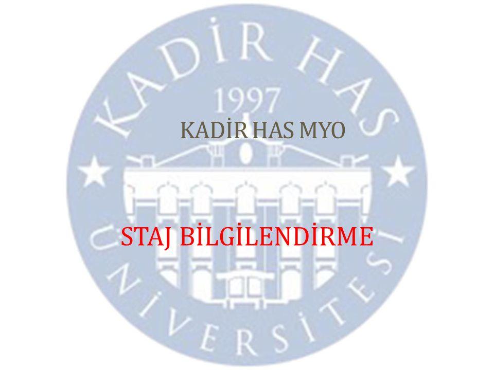 STAJA BAŞLAMADAN ÖNCE http://www.khas.edu.tr/1411/staj adresinden Staj ile ilgili tüm bilgileri okuyunuz.