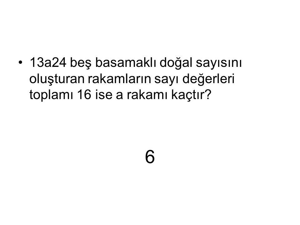 6 13a24 beş basamaklı doğal sayısını oluşturan rakamların sayı değerleri toplamı 16 ise a rakamı kaçtır?