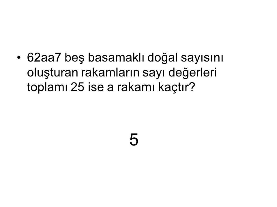 5 62aa7 beş basamaklı doğal sayısını oluşturan rakamların sayı değerleri toplamı 25 ise a rakamı kaçtır?