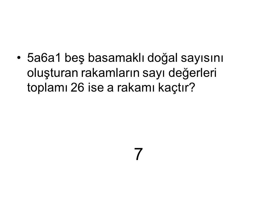 7 5a6a1 beş basamaklı doğal sayısını oluşturan rakamların sayı değerleri toplamı 26 ise a rakamı kaçtır?