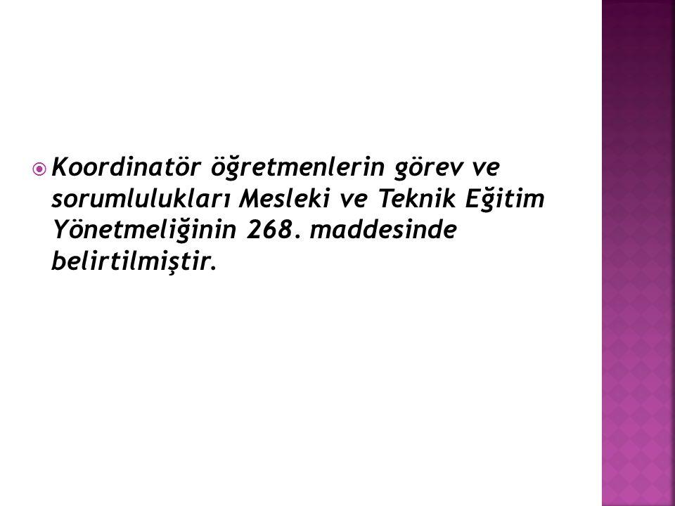  Koordinatör öğretmenlerin görev ve sorumlulukları Mesleki ve Teknik Eğitim Yönetmeliğinin 268. maddesinde belirtilmiştir.