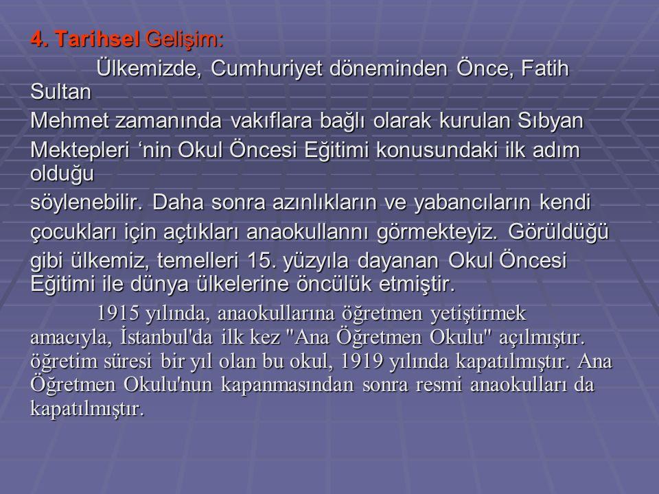 4. Tarihsel Gelişim: Ülkemizde, Cumhuriyet döneminden Önce, Fatih Sultan Mehmet zamanında vakıflara bağlı olarak kurulan Sıbyan Mektepleri 'nin Okul Ö
