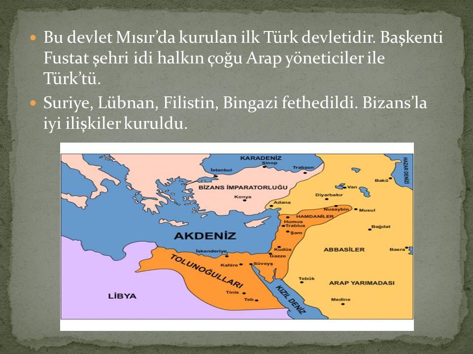 Bu devlet Mısır'da kurulan ilk Türk devletidir. Başkenti Fustat şehri idi halkın çoğu Arap yöneticiler ile Türk'tü. Suriye, Lübnan, Filistin, Bingazi