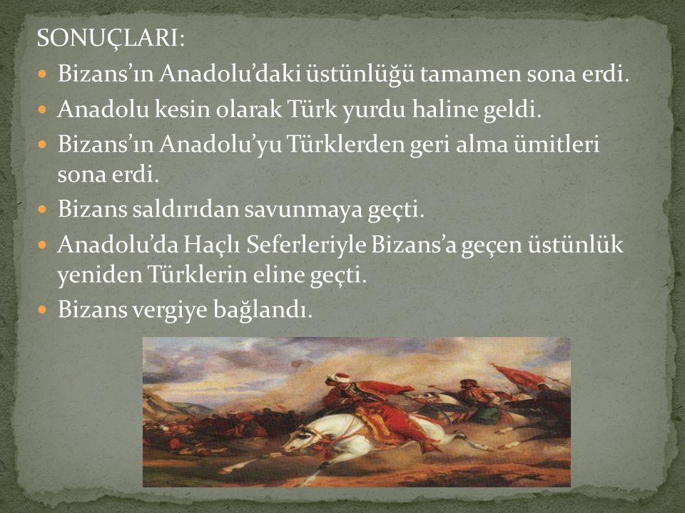 SONUÇLARI: Bizans'ın Anadolu'daki üstünlüğü tamamen sona erdi. Anadolu kesin olarak Türk yurdu haline geldi. Bizans'ın Anadolu'yu Türklerden geri alma