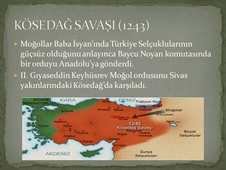 Moğollar Baba İsyan'ında Türkiye Selçuklularının güçsüz olduğunu anlayınca Baycu Noyan komutasında bir orduyu Anadolu'ya gönderdi. II. Gıyaseddin Keyh