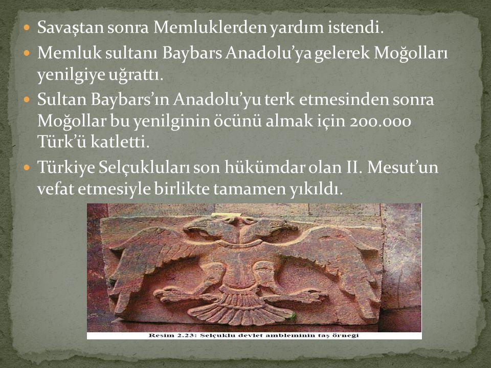 Savaştan sonra Memluklerden yardım istendi. Memluk sultanı Baybars Anadolu'ya gelerek Moğolları yenilgiye uğrattı. Sultan Baybars'ın Anadolu'yu terk e