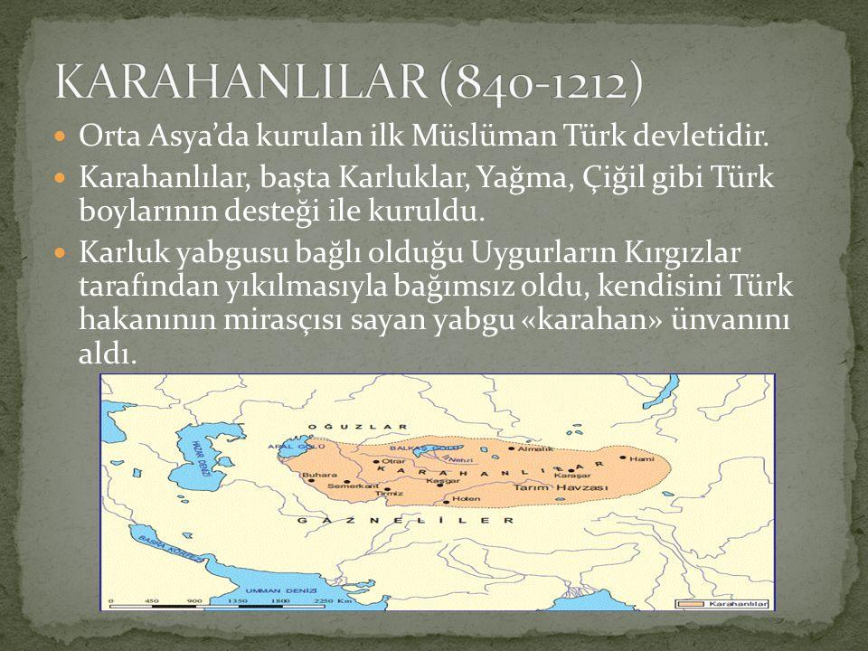 Orta Asya'da kurulan ilk Müslüman Türk devletidir. Karahanlılar, başta Karluklar, Yağma, Çiğil gibi Türk boylarının desteği ile kuruldu. Karluk yabgus