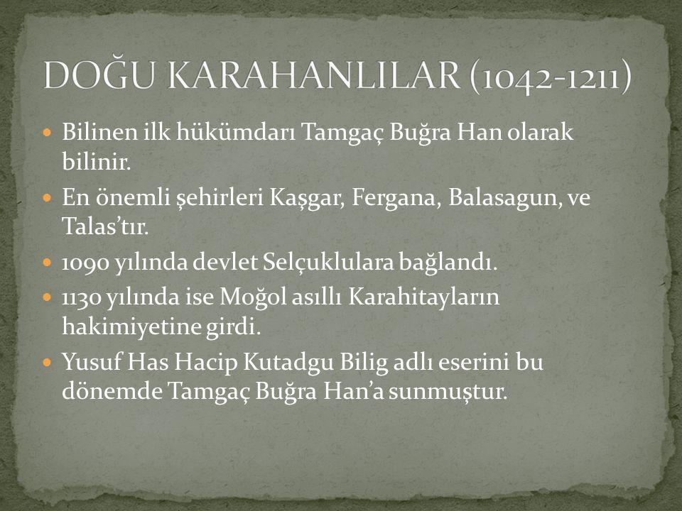 Bilinen ilk hükümdarı Tamgaç Buğra Han olarak bilinir. En önemli şehirleri Kaşgar, Fergana, Balasagun, ve Talas'tır. 1090 yılında devlet Selçuklulara