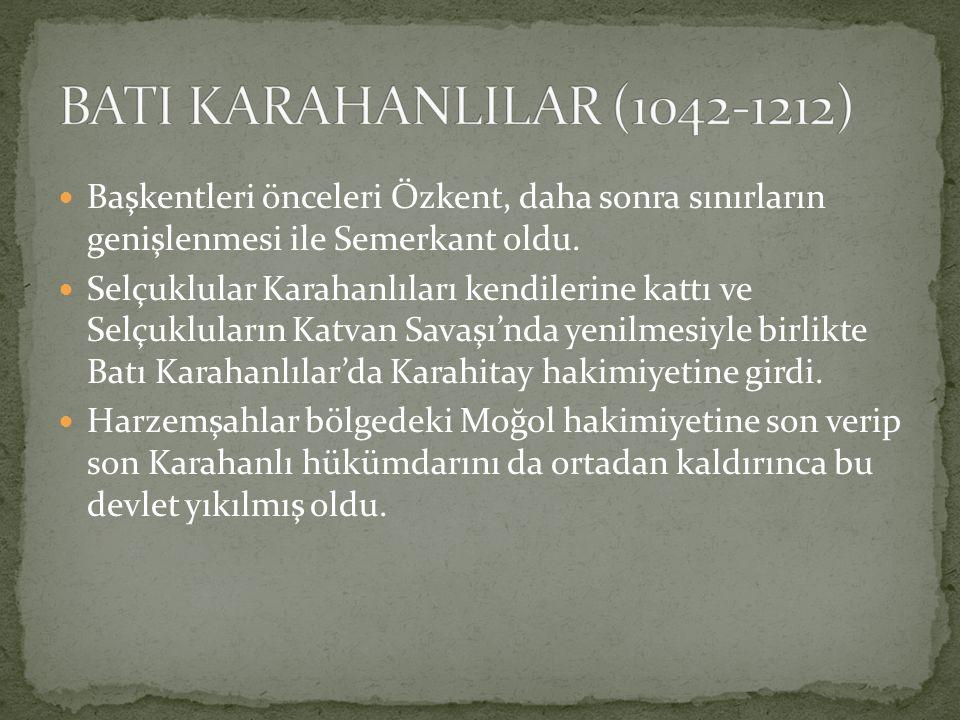 Başkentleri önceleri Özkent, daha sonra sınırların genişlenmesi ile Semerkant oldu. Selçuklular Karahanlıları kendilerine kattı ve Selçukluların Katva