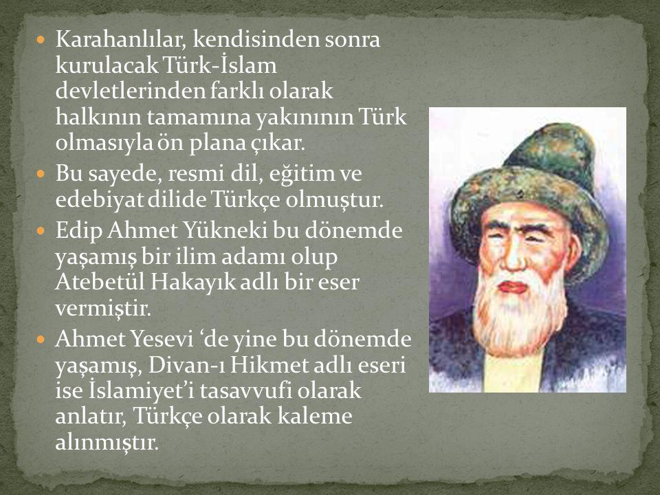 Karahanlılar, kendisinden sonra kurulacak Türk-İslam devletlerinden farklı olarak halkının tamamına yakınının Türk olmasıyla ön plana çıkar. Bu sayede