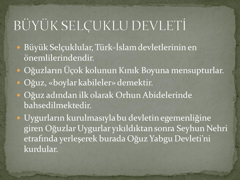 Büyük Selçuklular, Türk-İslam devletlerinin en önemlilerindendir. Oğuzların Üçok kolunun Kınık Boyuna mensupturlar. Oğuz, «boylar kabileler» demektir.