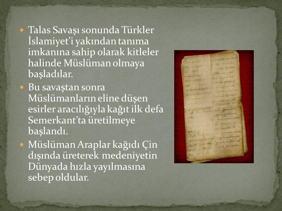 Talas Savaşı sonunda Türkler İslamiyet'i yakından tanıma imkanına sahip olarak kitleler halinde Müslüman olmaya başladılar. Bu savaştan sonra Müslüman