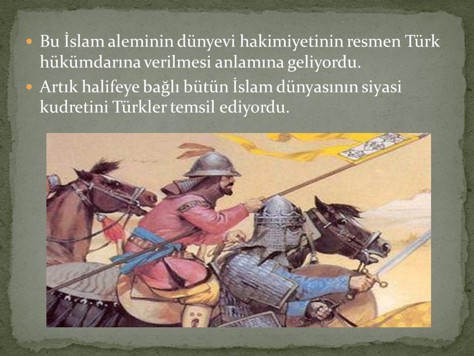Bu İslam aleminin dünyevi hakimiyetinin resmen Türk hükümdarına verilmesi anlamına geliyordu. Artık halifeye bağlı bütün İslam dünyasının siyasi kudre