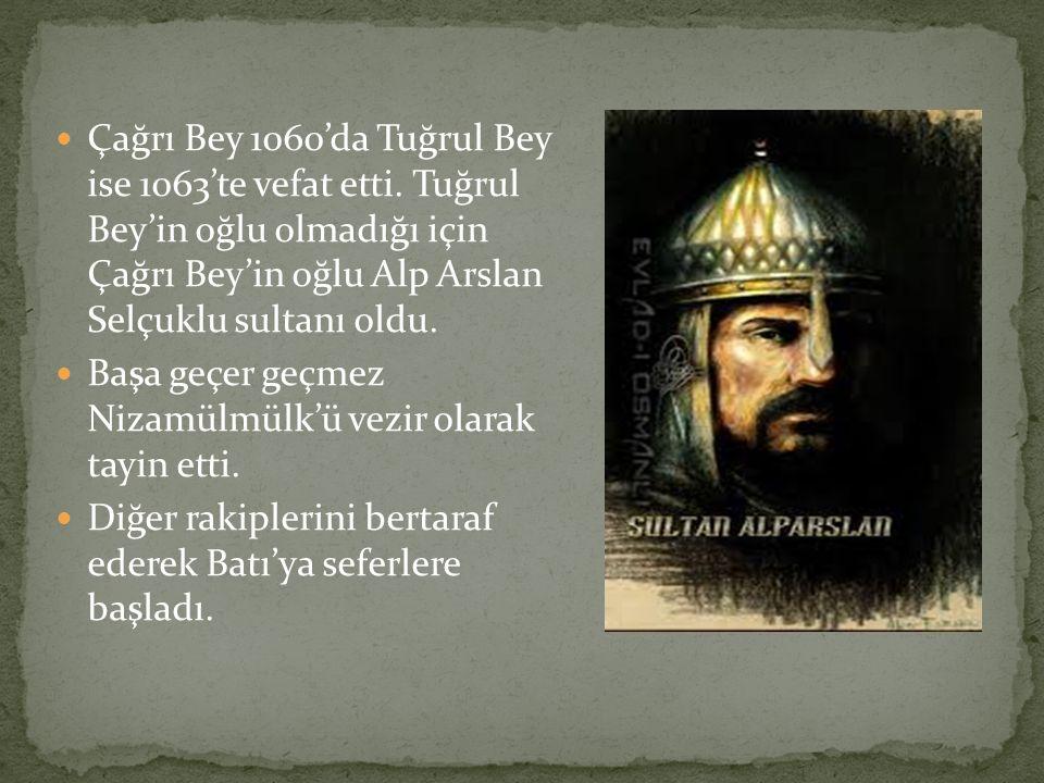Çağrı Bey 1060'da Tuğrul Bey ise 1063'te vefat etti. Tuğrul Bey'in oğlu olmadığı için Çağrı Bey'in oğlu Alp Arslan Selçuklu sultanı oldu. Başa geçer g