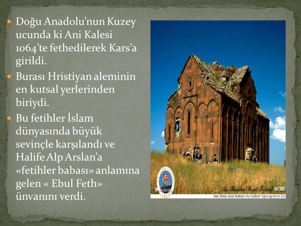 Doğu Anadolu'nun Kuzey ucunda ki Ani Kalesi 1064'te fethedilerek Kars'a girildi. Burası Hristiyan aleminin en kutsal yerlerinden biriydi. Bu fetihler