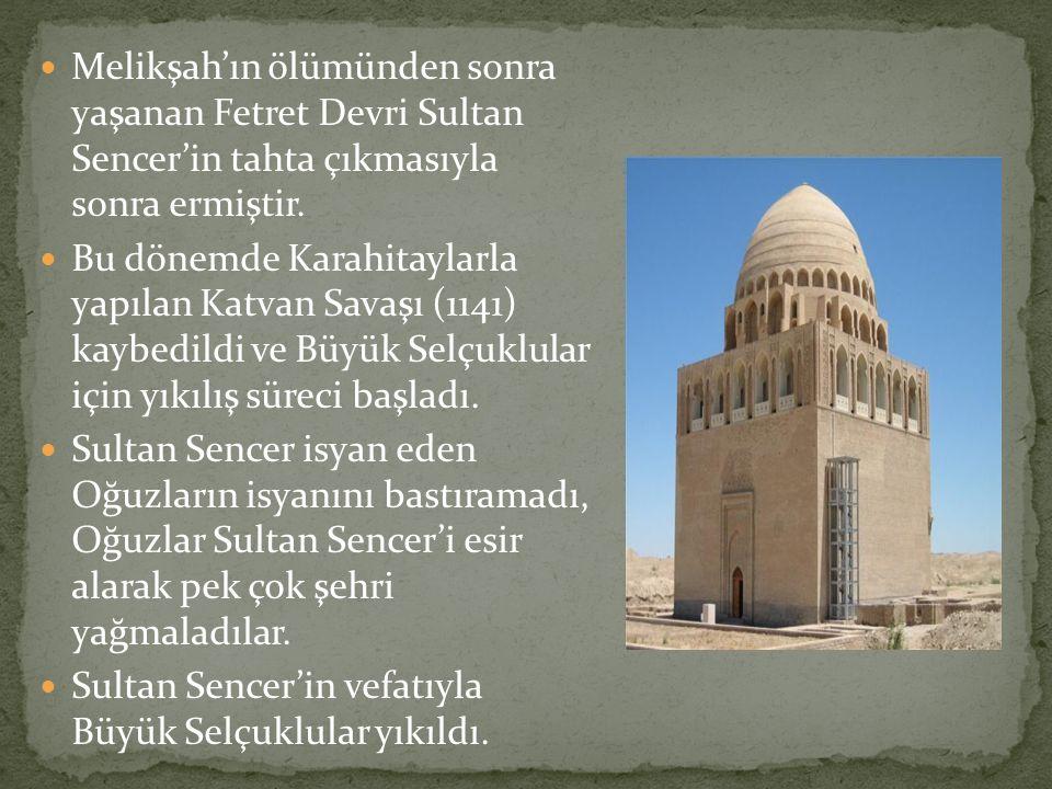 Melikşah'ın ölümünden sonra yaşanan Fetret Devri Sultan Sencer'in tahta çıkmasıyla sonra ermiştir. Bu dönemde Karahitaylarla yapılan Katvan Savaşı (11