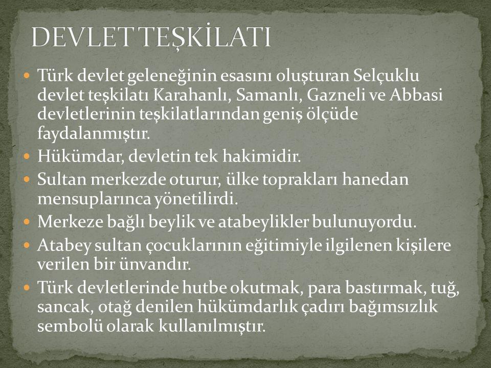 Türk devlet geleneğinin esasını oluşturan Selçuklu devlet teşkilatı Karahanlı, Samanlı, Gazneli ve Abbasi devletlerinin teşkilatlarından geniş ölçüde