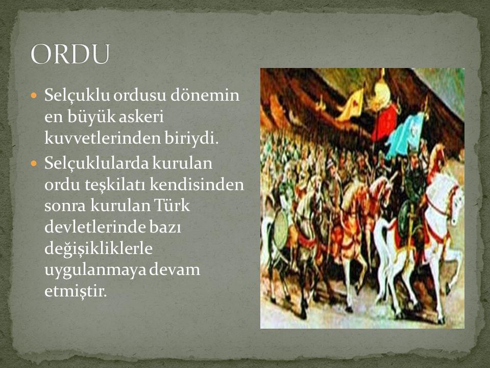 Selçuklu ordusu dönemin en büyük askeri kuvvetlerinden biriydi. Selçuklularda kurulan ordu teşkilatı kendisinden sonra kurulan Türk devletlerinde bazı