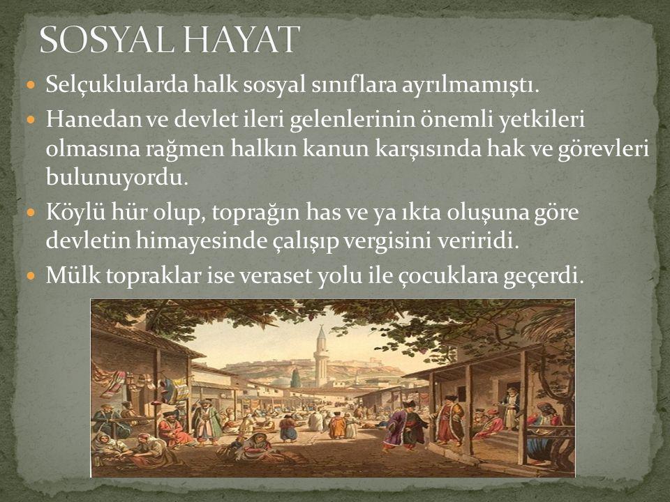 Selçuklularda halk sosyal sınıflara ayrılmamıştı. Hanedan ve devlet ileri gelenlerinin önemli yetkileri olmasına rağmen halkın kanun karşısında hak ve
