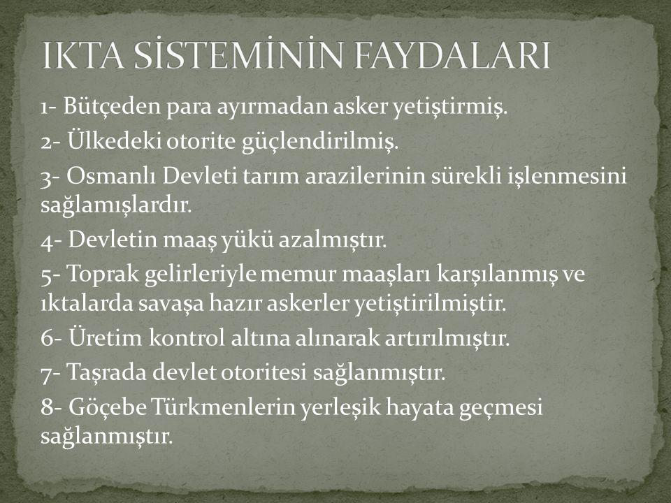 1- Bütçeden para ayırmadan asker yetiştirmiş. 2- Ülkedeki otorite güçlendirilmiş. 3- Osmanlı Devleti tarım arazilerinin sürekli işlenmesini sağlamışla
