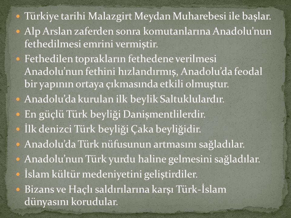 Türkiye tarihi Malazgirt Meydan Muharebesi ile başlar. Alp Arslan zaferden sonra komutanlarına Anadolu'nun fethedilmesi emrini vermiştir. Fethedilen t