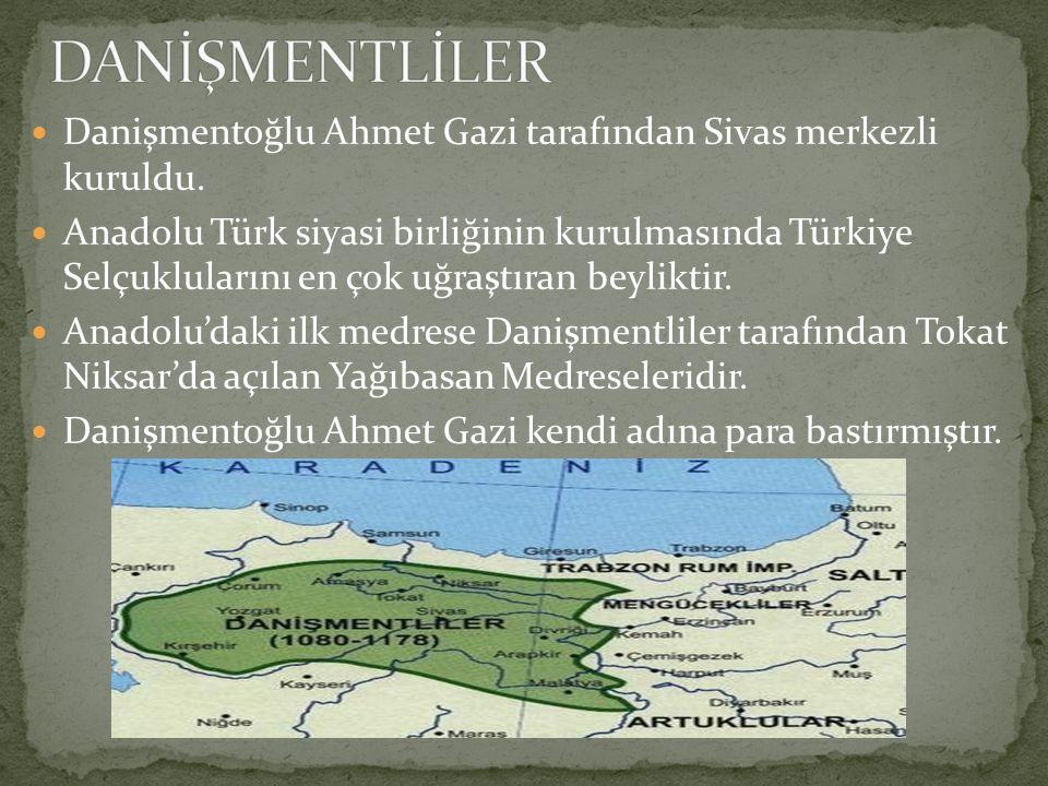 Danişmentoğlu Ahmet Gazi tarafından Sivas merkezli kuruldu. Anadolu Türk siyasi birliğinin kurulmasında Türkiye Selçuklularını en çok uğraştıran beyli