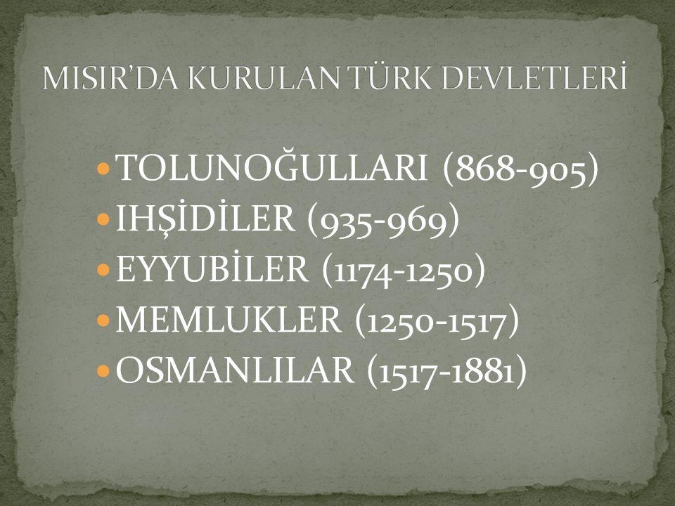 TOLUNOĞULLARI (868-905) IHŞİDİLER (935-969) EYYUBİLER (1174-1250) MEMLUKLER (1250-1517) OSMANLILAR (1517-1881)