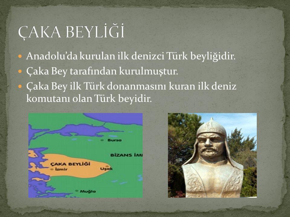 Anadolu'da kurulan ilk denizci Türk beyliğidir. Çaka Bey tarafından kurulmuştur. Çaka Bey ilk Türk donanmasını kuran ilk deniz komutanı olan Türk beyi