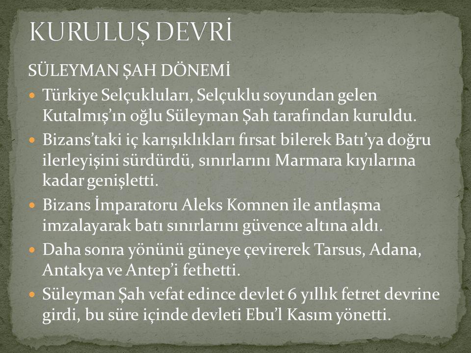 SÜLEYMAN ŞAH DÖNEMİ Türkiye Selçukluları, Selçuklu soyundan gelen Kutalmış'ın oğlu Süleyman Şah tarafından kuruldu. Bizans'taki iç karışıklıkları fırs