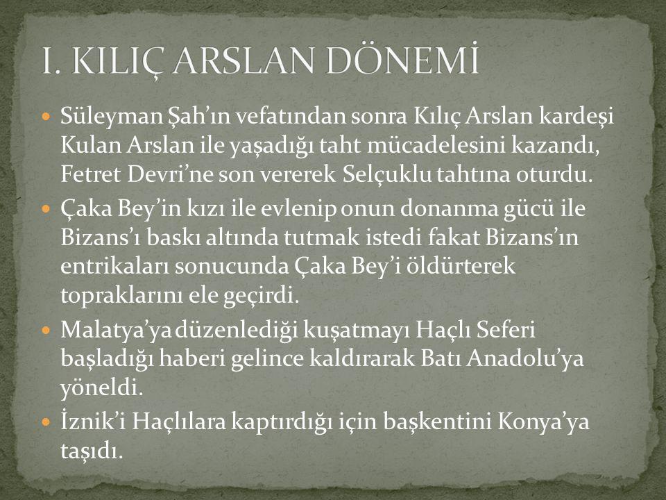 Süleyman Şah'ın vefatından sonra Kılıç Arslan kardeşi Kulan Arslan ile yaşadığı taht mücadelesini kazandı, Fetret Devri'ne son vererek Selçuklu tahtın
