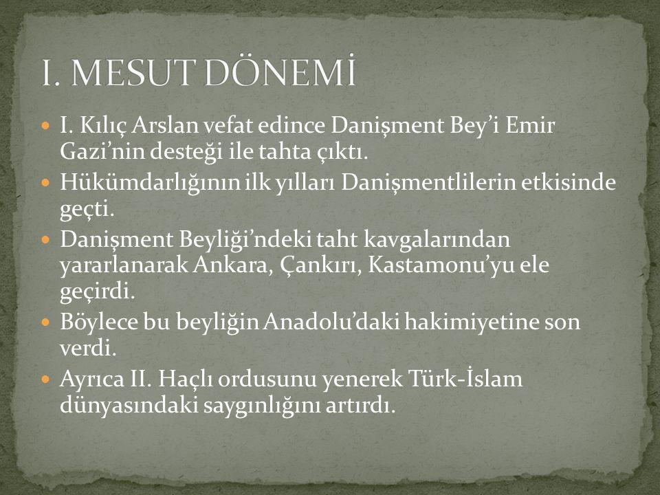 I. Kılıç Arslan vefat edince Danişment Bey'i Emir Gazi'nin desteği ile tahta çıktı. Hükümdarlığının ilk yılları Danişmentlilerin etkisinde geçti. Dani