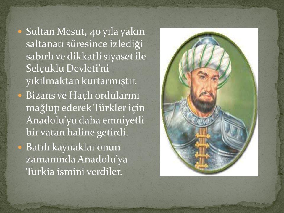 Sultan Mesut, 40 yıla yakın saltanatı süresince izlediği sabırlı ve dikkatli siyaset ile Selçuklu Devleti'ni yıkılmaktan kurtarmıştır. Bizans ve Haçlı