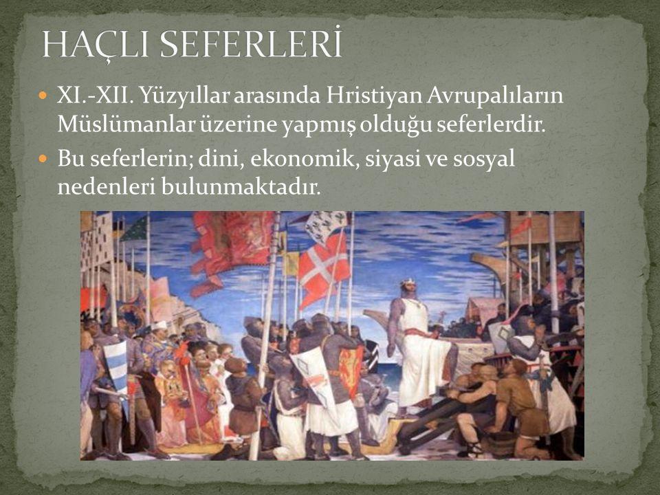 XI.-XII. Yüzyıllar arasında Hristiyan Avrupalıların Müslümanlar üzerine yapmış olduğu seferlerdir. Bu seferlerin; dini, ekonomik, siyasi ve sosyal ned
