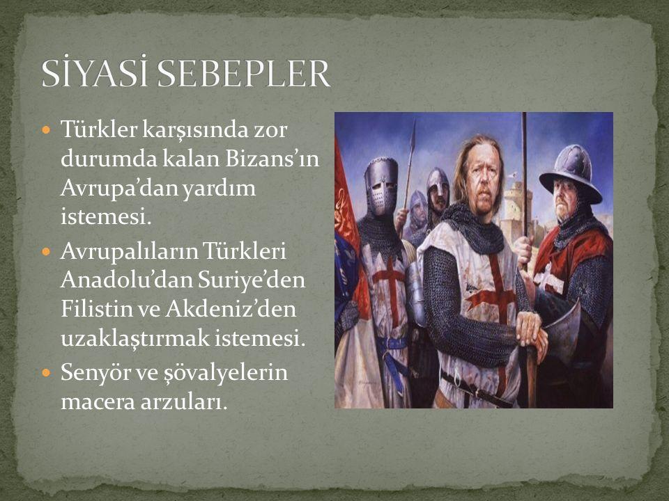 Türkler karşısında zor durumda kalan Bizans'ın Avrupa'dan yardım istemesi. Avrupalıların Türkleri Anadolu'dan Suriye'den Filistin ve Akdeniz'den uzakl